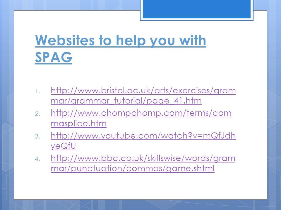 Websites to help you with SPAG 1. http://www.bristol.ac.uk/arts/exercises/gram mar/grammar_tutorial/page_41.htm http://www.bristol.ac.uk/arts/exercise