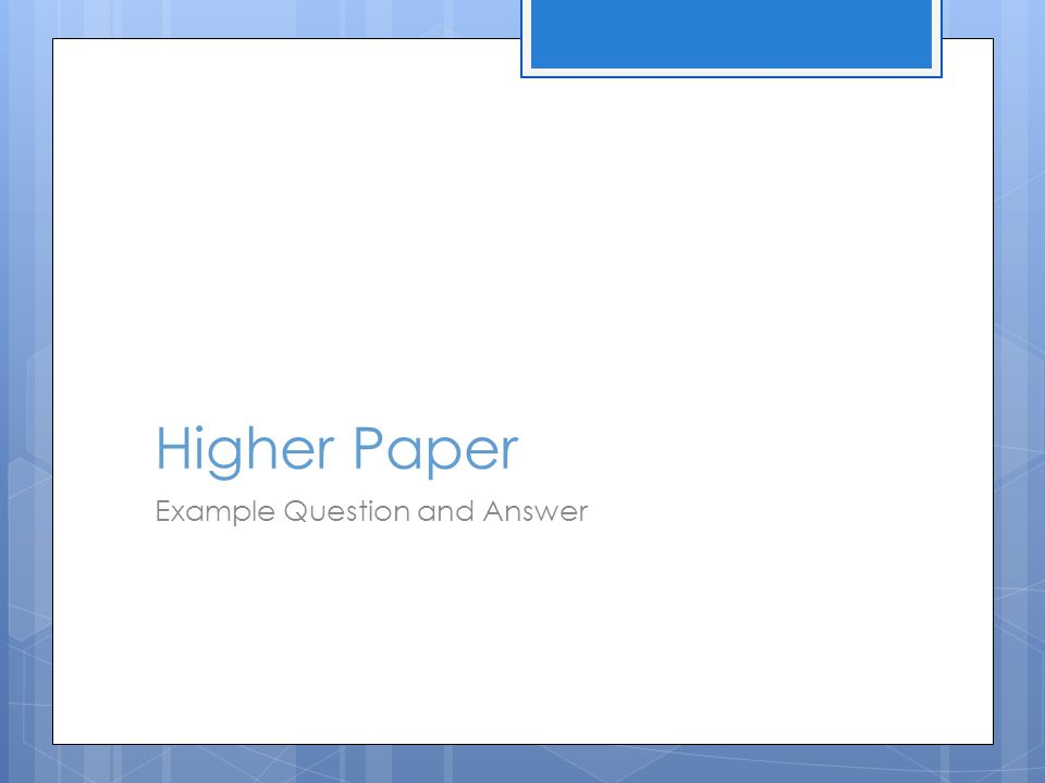 Higher Paper Example Question and Answer