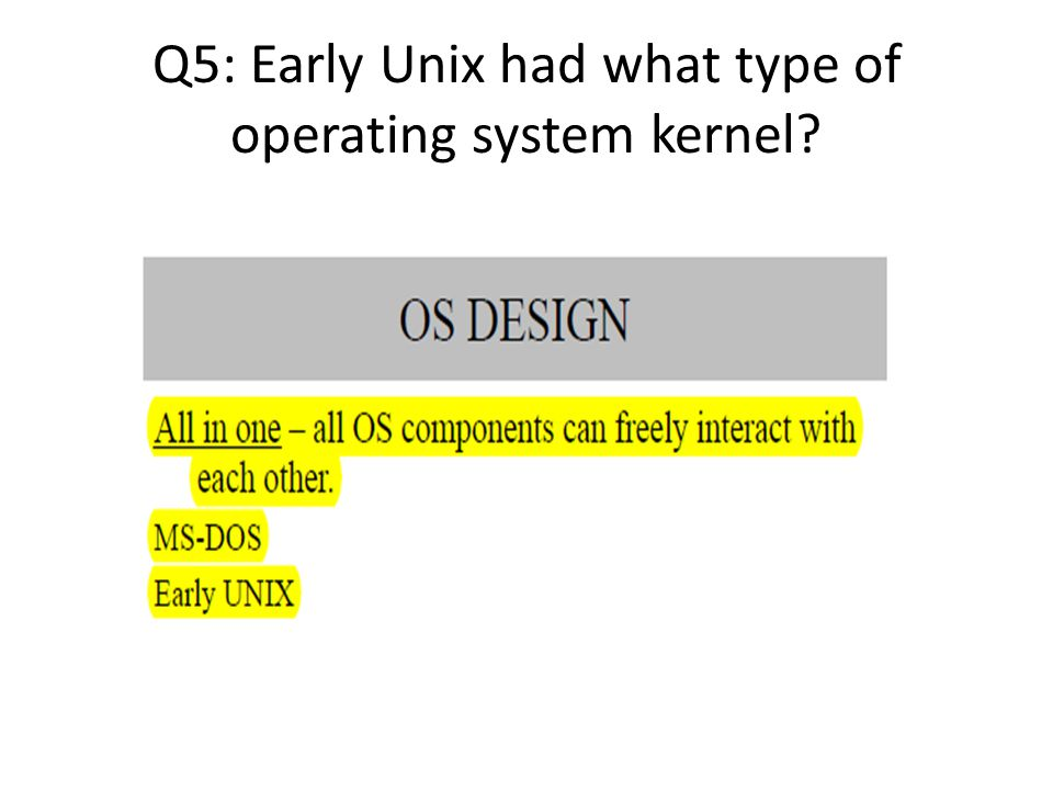Q5: Early Unix had what type of operating system kernel?
