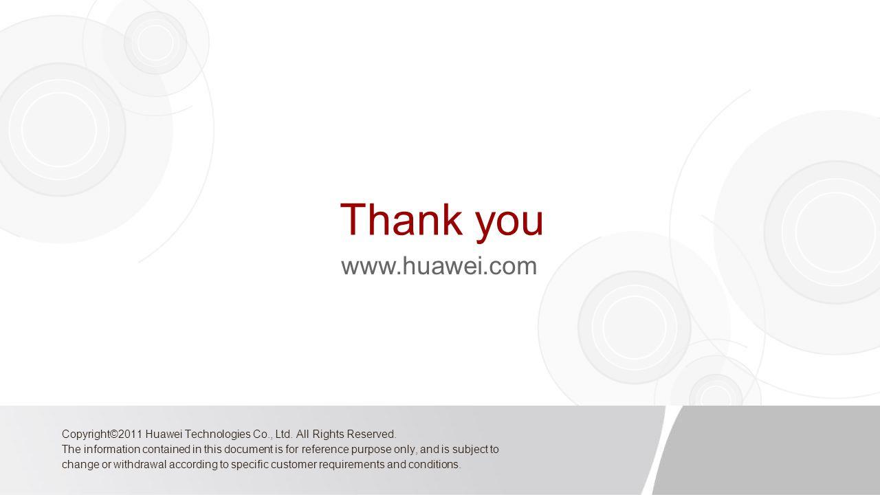 Thank you www.huawei.com Copyright©2011 Huawei Technologies Co., Ltd.