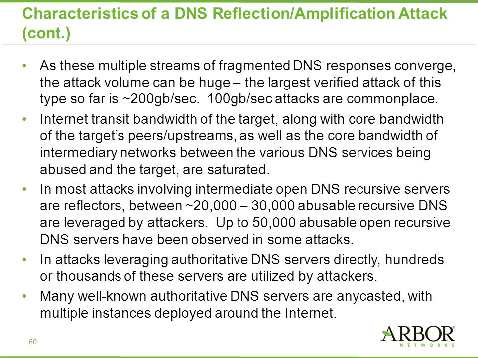 As these multiple streams of fragmented DNS responses converge, the attack volume can be huge – the largest verified attack of this type so far is ~20