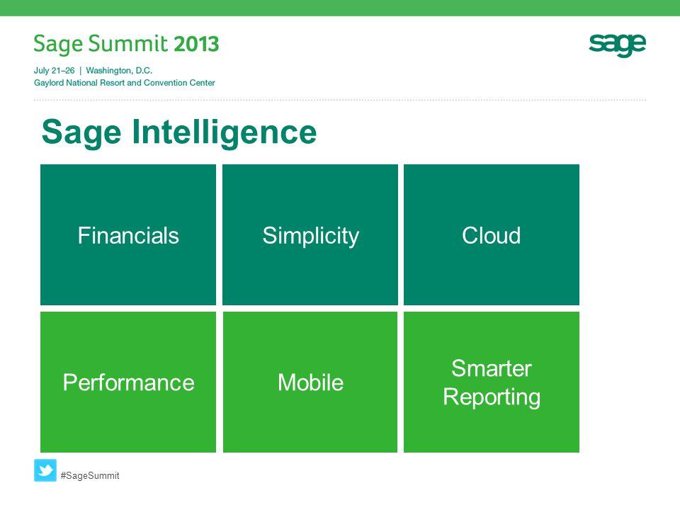 Sage Intelligence #SageSummit FinancialsSimplicityCloud PerformanceMobile Smarter Reporting