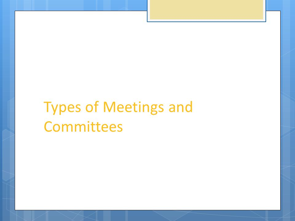 Types of Meetings and Committees