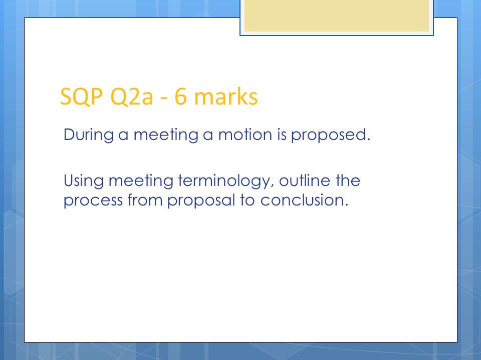 SQP Q2a - 6 marks During a meeting a motion is proposed.