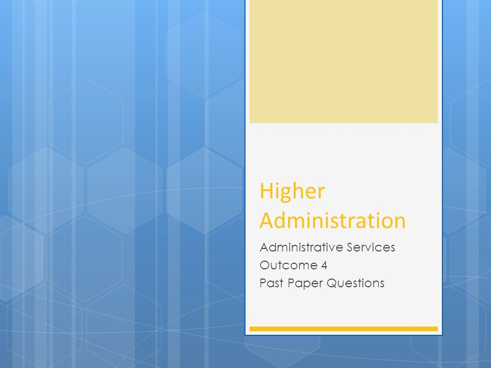 Higher Administration Administrative Services Outcome 4 Past Paper Questions