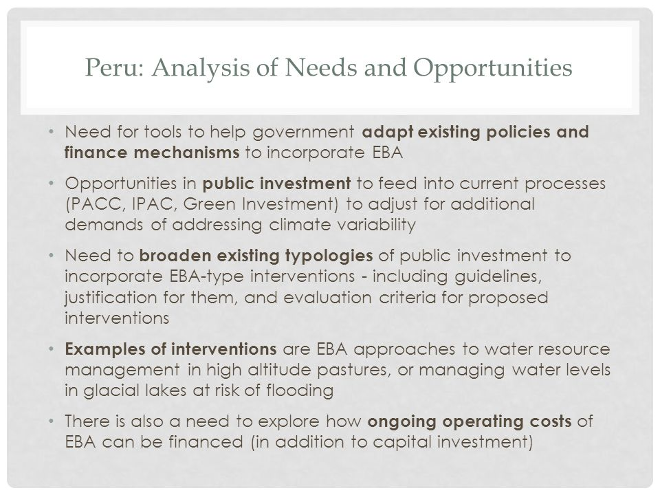 Peru: Analysis of Needs and Opportunities Need for tools to help government adapt existing policies and finance mechanisms to incorporate EBA Opportun