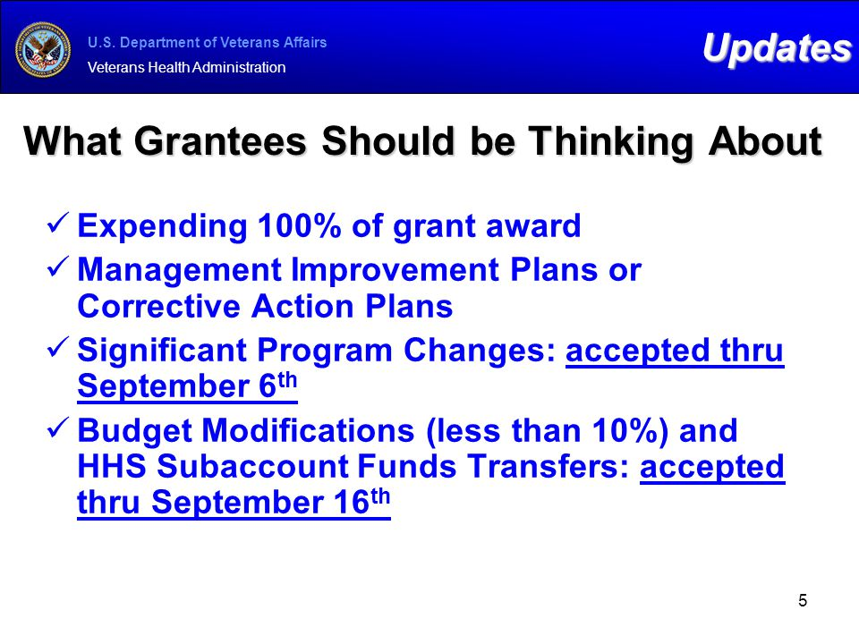 U.S. Department of Veterans Affairs Veterans Health Administration What Grantees Should be Thinking About Expending 100% of grant award Management Imp