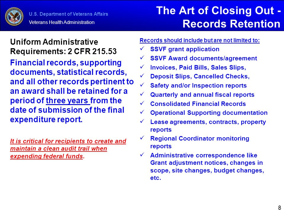U.S. Department of Veterans Affairs Veterans Health Administration The Art of Closing Out - Records Retention Uniform Administrative Requirements: 2 C
