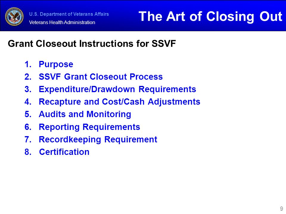 U.S. Department of Veterans Affairs Veterans Health Administration 1.Purpose 2.SSVF Grant Closeout Process 3.Expenditure/Drawdown Requirements 4.Recap