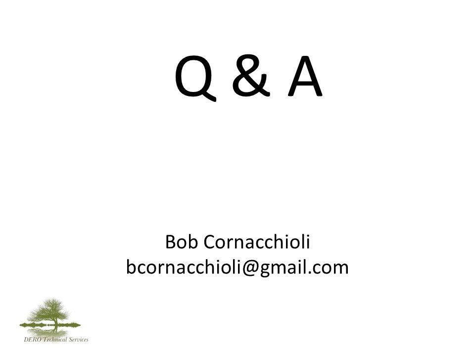 Bob Cornacchioli bcornacchioli@gmail.com Q & A