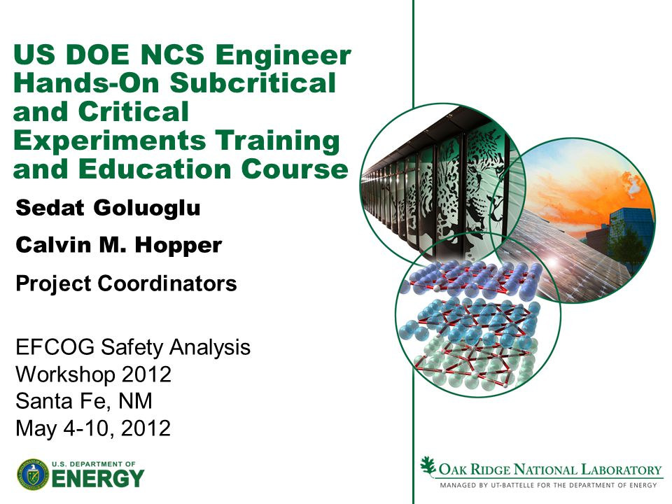 US DOE NCS Engineer Hands-On Subcritical and Critical Experiments Training and Education Course Sedat Goluoglu Calvin M. Hopper Project Coordinators E