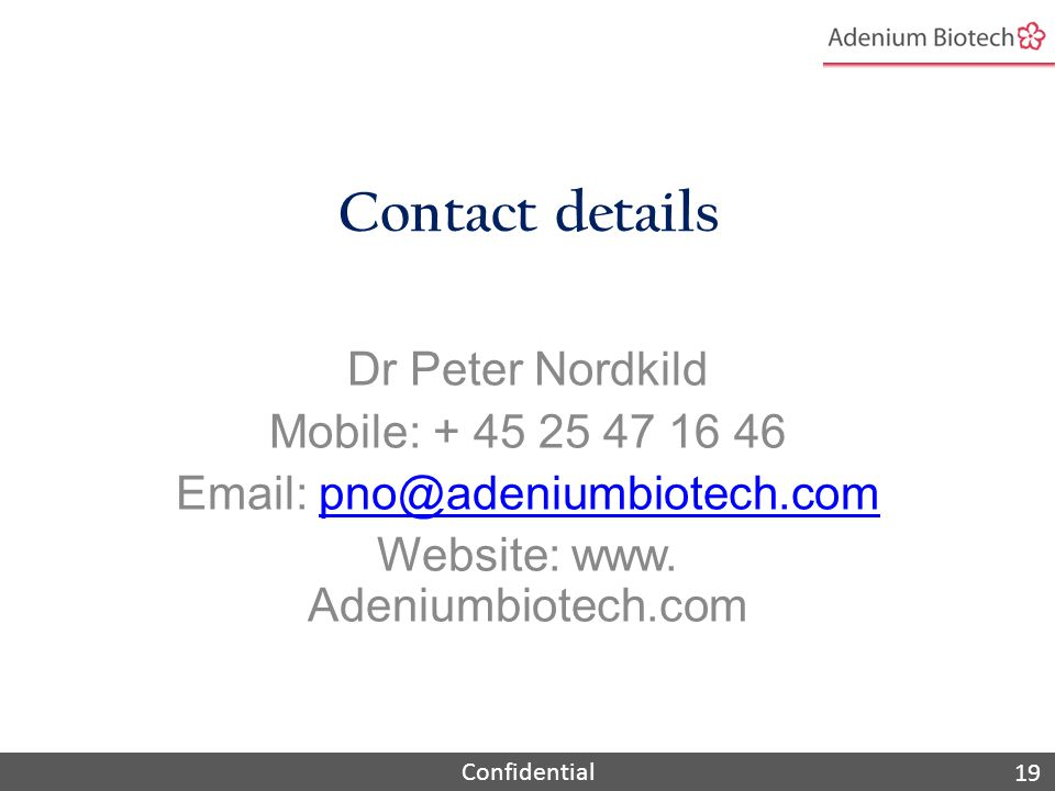 Confidential Contact details Dr Peter Nordkild Mobile: + 45 25 47 16 46 Email: pno@adeniumbiotech.compno@adeniumbiotech.com Website: www.