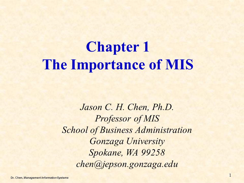 Dr.Chen, Management Information Systems Chapter 1 The Importance of MIS Jason C.