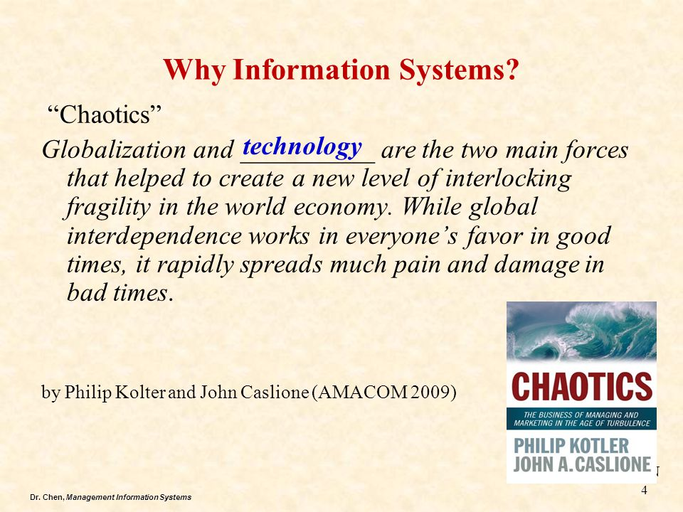 Dr.Chen, Management Information Systems Why Information Systems.