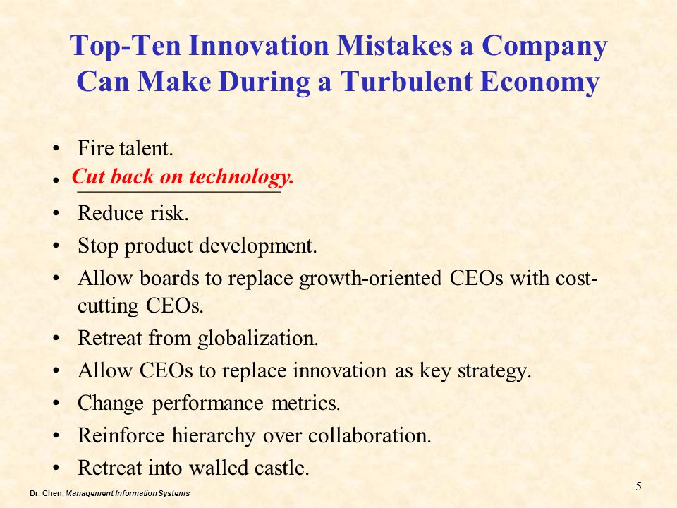 Dr. Chen, Management Information Systems Top-Ten Innovation Mistakes a Company Can Make During a Turbulent Economy Fire talent. __________________ Red