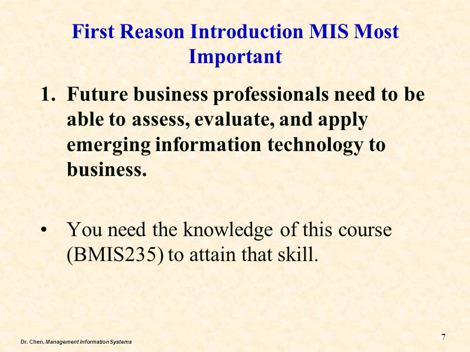 Dr. Chen, Management Information Systems 1.Future business professionals need to be able to assess, evaluate, and apply emerging information technolog