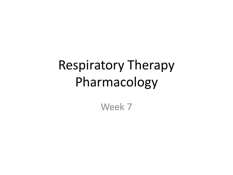 Respiratory Therapy Pharmacology Week 7