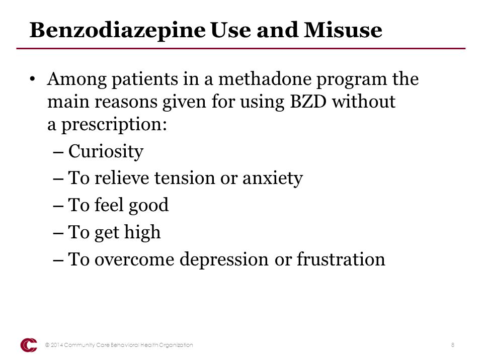 Benzodiazepine Use and Misuse When asked patients in a methadone program if they would consider reducing or stopping the use of BZD if the methadone program could provide help that would work: – 40 % said Yes, definitely – 7 % said Maybe – 19 % said No – 33 % had already stopped using BZD 9© 2014 Community Care Behavioral Health Organization