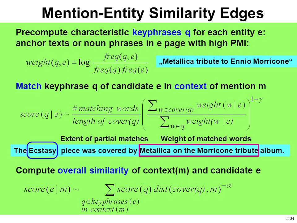 Mention-Entity Similarity Edges Extent of partial matchesWeight of matched words Precompute characteristic keyphrases q for each entity e: anchor text