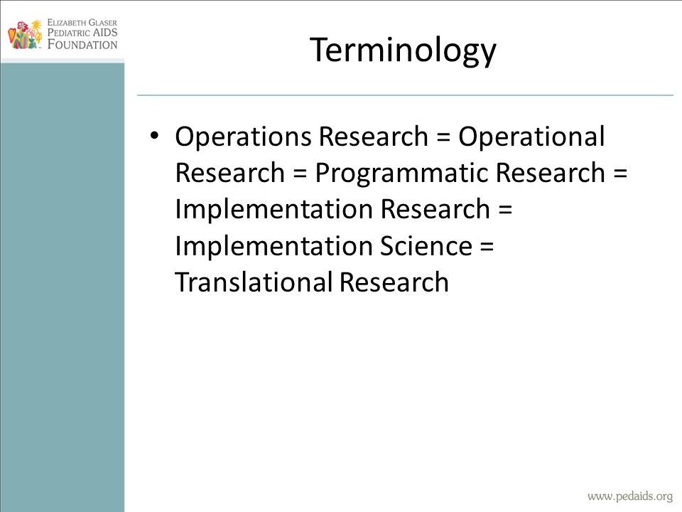 Terminology Operations Research = Operational Research = Programmatic Research = Implementation Research = Implementation Science = Translational Rese