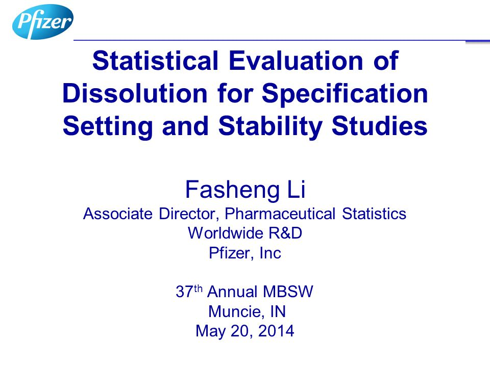 Statistical Evaluation of Dissolution for Specification Setting and Stability Studies Fasheng Li Associate Director, Pharmaceutical Statistics Worldwi