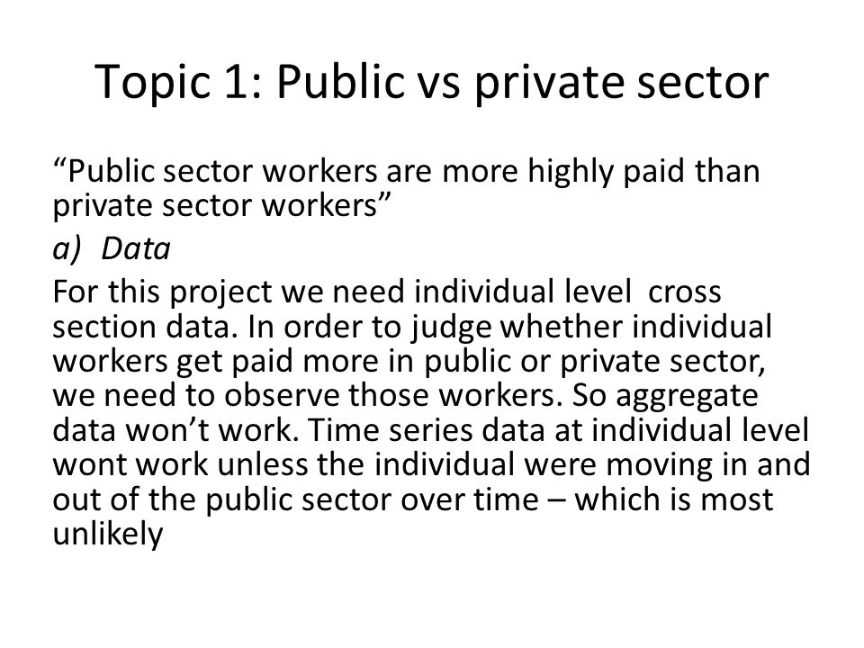 """Topic 1: Public vs private sector """"Public sector workers are more highly paid than private sector workers"""" a)Data For this project we need individual"""