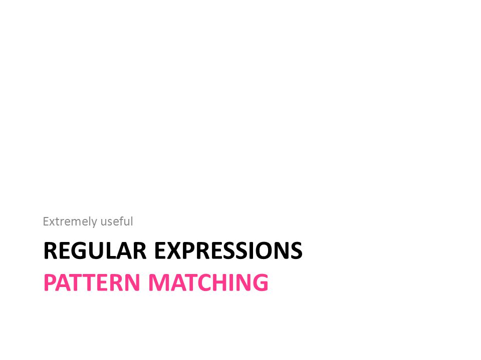 REGULAR EXPRESSIONS PATTERN MATCHING Extremely useful