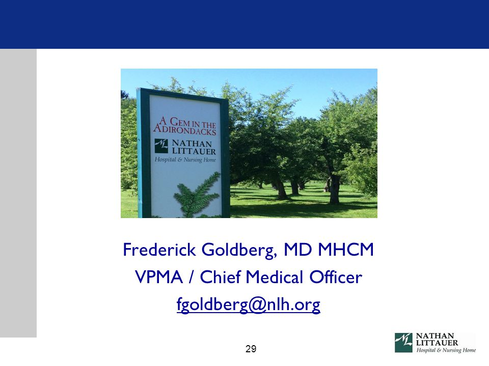 Frederick Goldberg, MD MHCM VPMA / Chief Medical Officer fgoldberg@nlh.org 29
