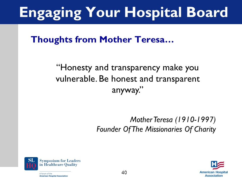Engaging Your Hospital Board Thoughts from Mother Teresa… Honesty and transparency make you vulnerable.