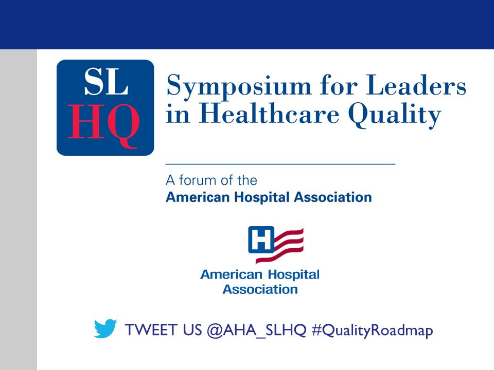 TWEET US @AHA_SLHQ #QualityRoadmap