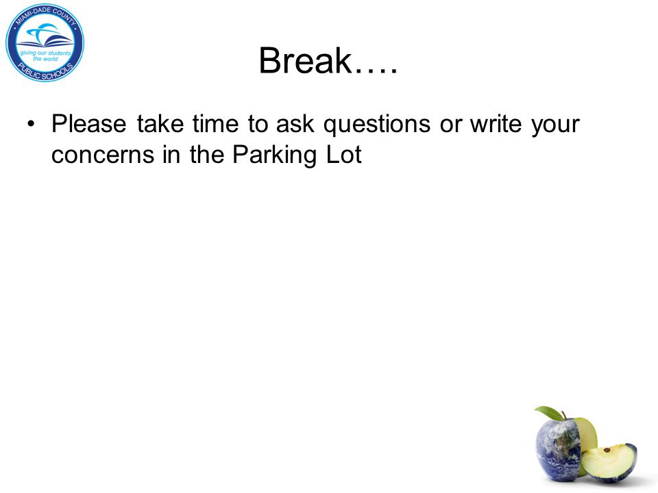 Break…. Please take time to ask questions or write your concerns in the Parking Lot