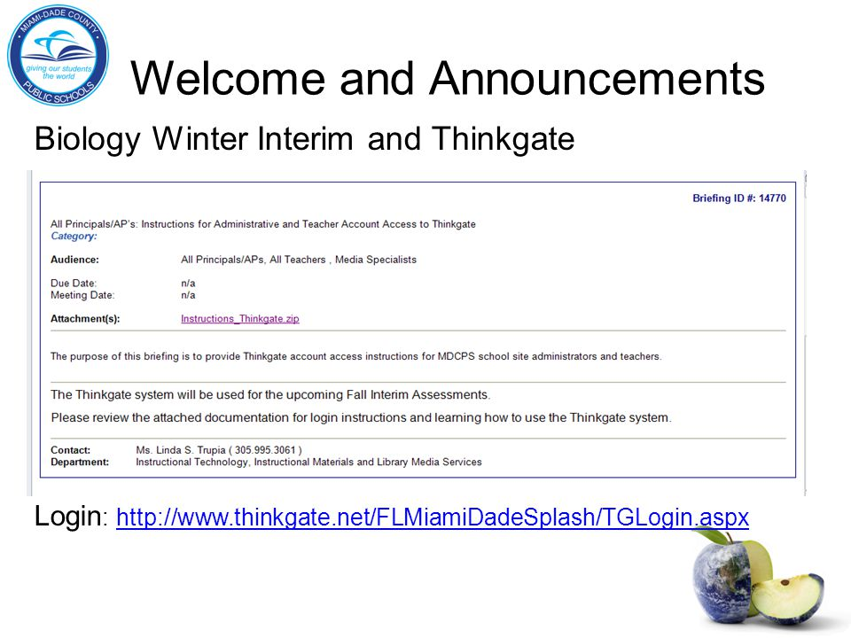 Welcome and Announcements Biology Winter Interim and Thinkgate Login : http://www.thinkgate.net/FLMiamiDadeSplash/TGLogin.aspxhttp://www.thinkgate.net/FLMiamiDadeSplash/TGLogin.aspx