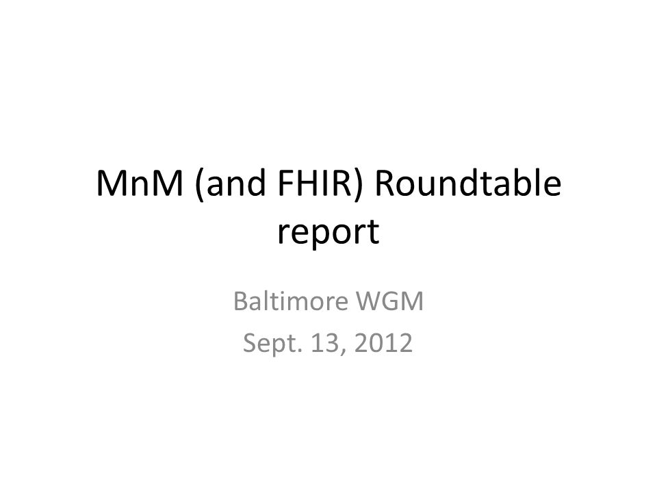 MnM (and FHIR) Roundtable report Baltimore WGM Sept. 13, 2012