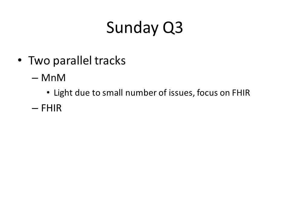 Sunday Q3 Two parallel tracks – MnM Light due to small number of issues, focus on FHIR – FHIR