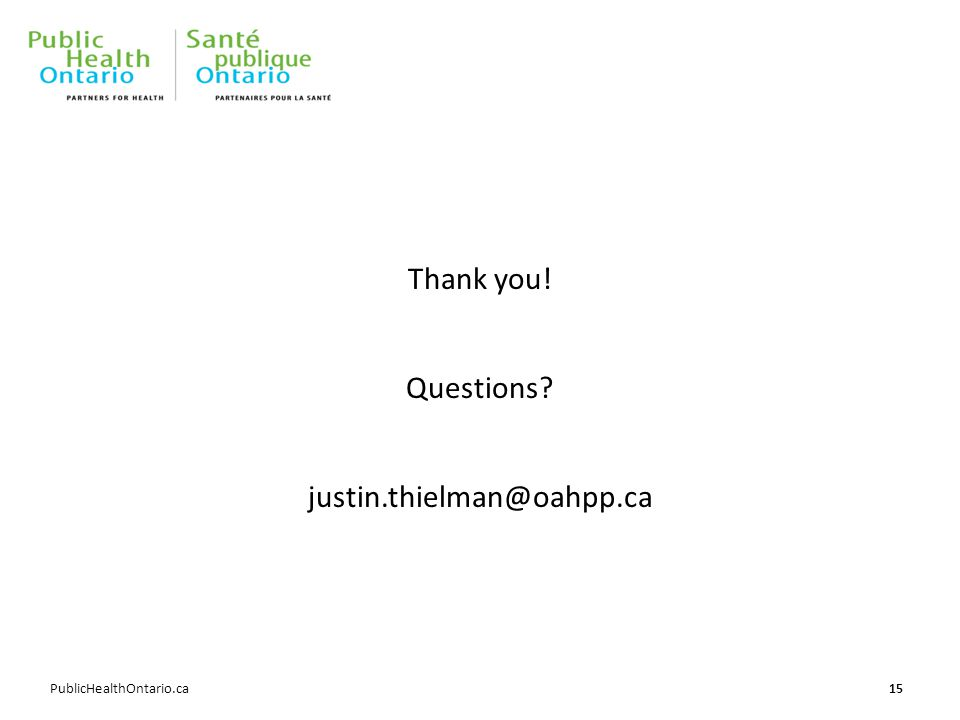 PublicHealthOntario.ca Thank you! Questions? justin.thielman@oahpp.ca 15