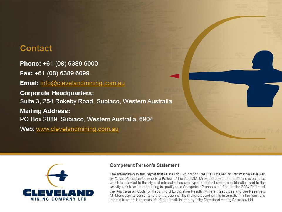 Cleveland Mining Company Limited Contact Phone: +61 (08) 6389 6000 Fax: +61 (08) 6389 6099.
