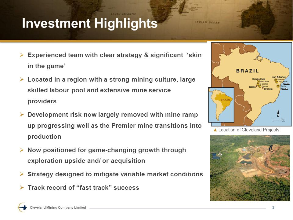 Cleveland Mining Company Limited Investment Highlights 3  Experienced team with clear strategy & significant 'skin in the game'  Located in a region with a strong mining culture, large skilled labour pool and extensive mine service providers  Development risk now largely removed with mine ramp up progressing well as the Premier mine transitions into production  Now positioned for game-changing growth through exploration upside and/ or acquisition  Strategy designed to mitigate variable market conditions  Track record of fast track success ▲ Location of Cleveland Projects