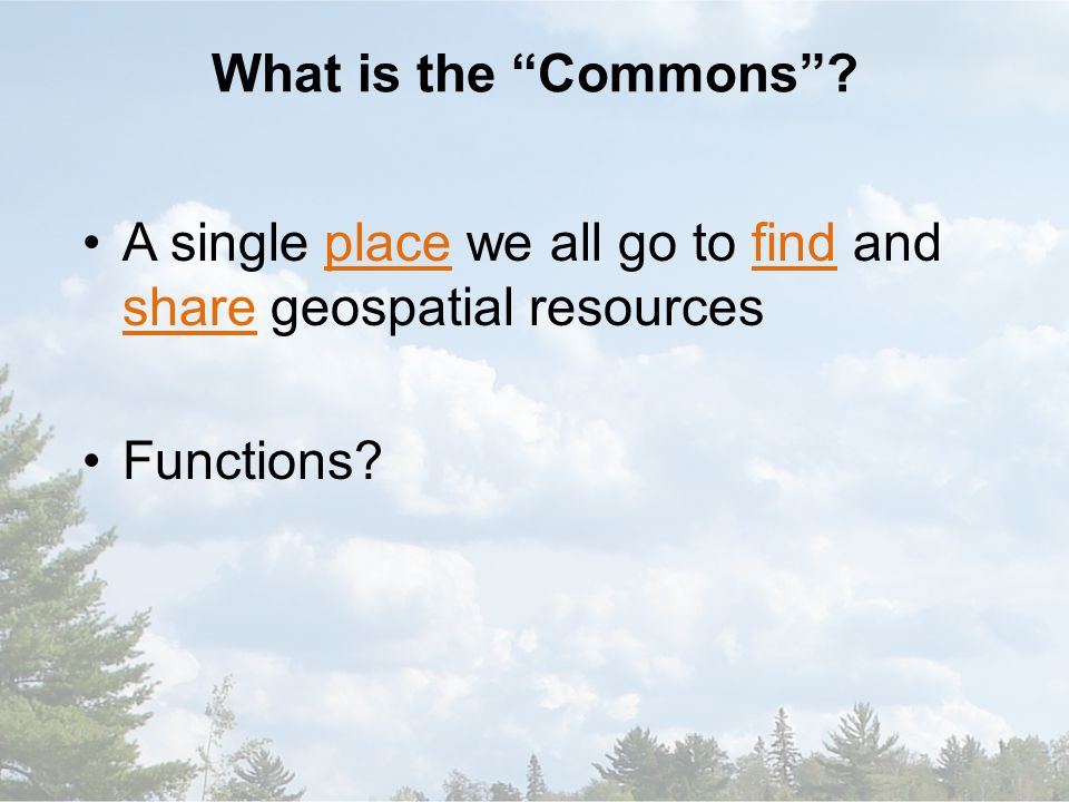 What is the Commons ? A single place we all go to find and share geospatial resources Functions?