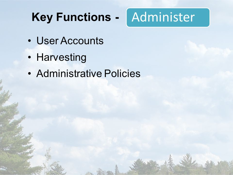 User Accounts Harvesting Administrative Policies Administer Key Functions -