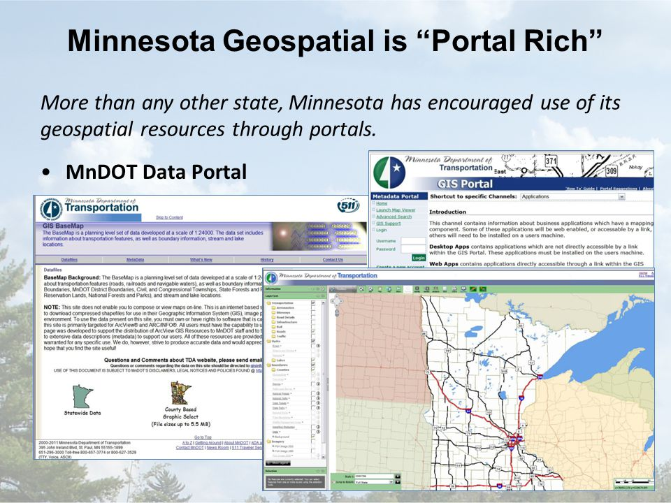 Minnesota Geospatial is Portal Rich More than any other state, Minnesota has encouraged use of its geospatial resources through portals.