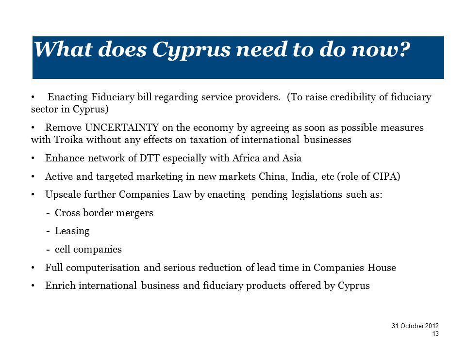 What does Cyprus need to do now. Enacting Fiduciary bill regarding service providers.