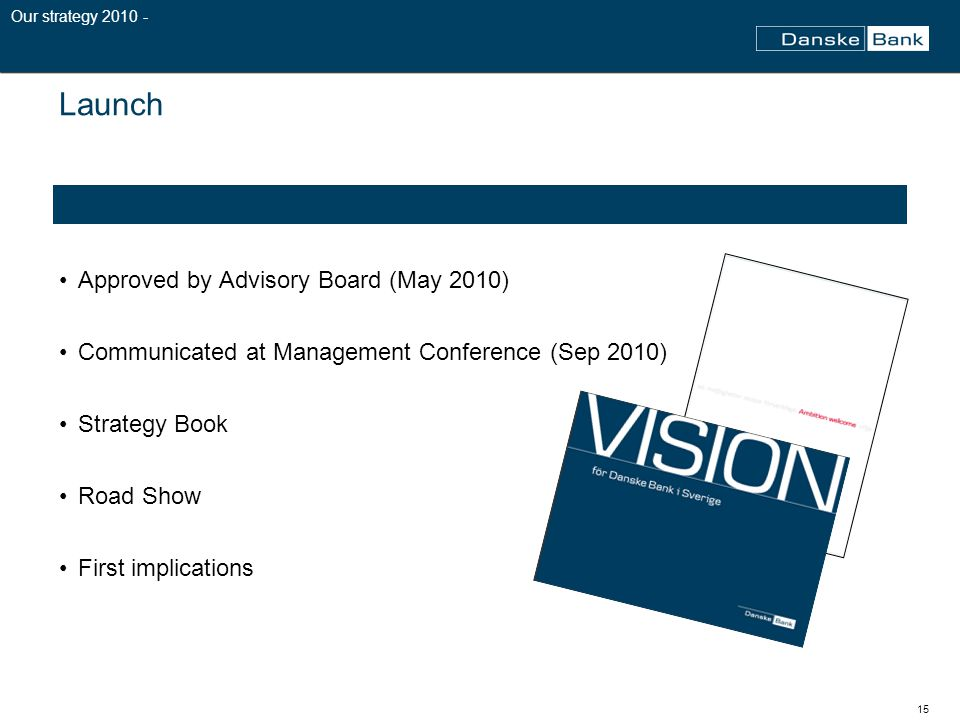 15 Launch Approved by Advisory Board (May 2010) Communicated at Management Conference (Sep 2010) Strategy Book Road Show First implications Our strategy 2010 -