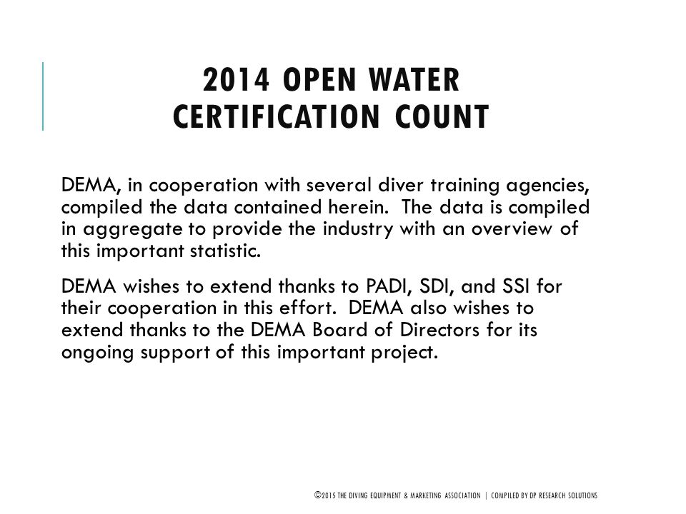 2014 OPEN WATER CERTIFICATION COUNT DEMA, in cooperation with several diver training agencies, compiled the data contained herein. The data is compile
