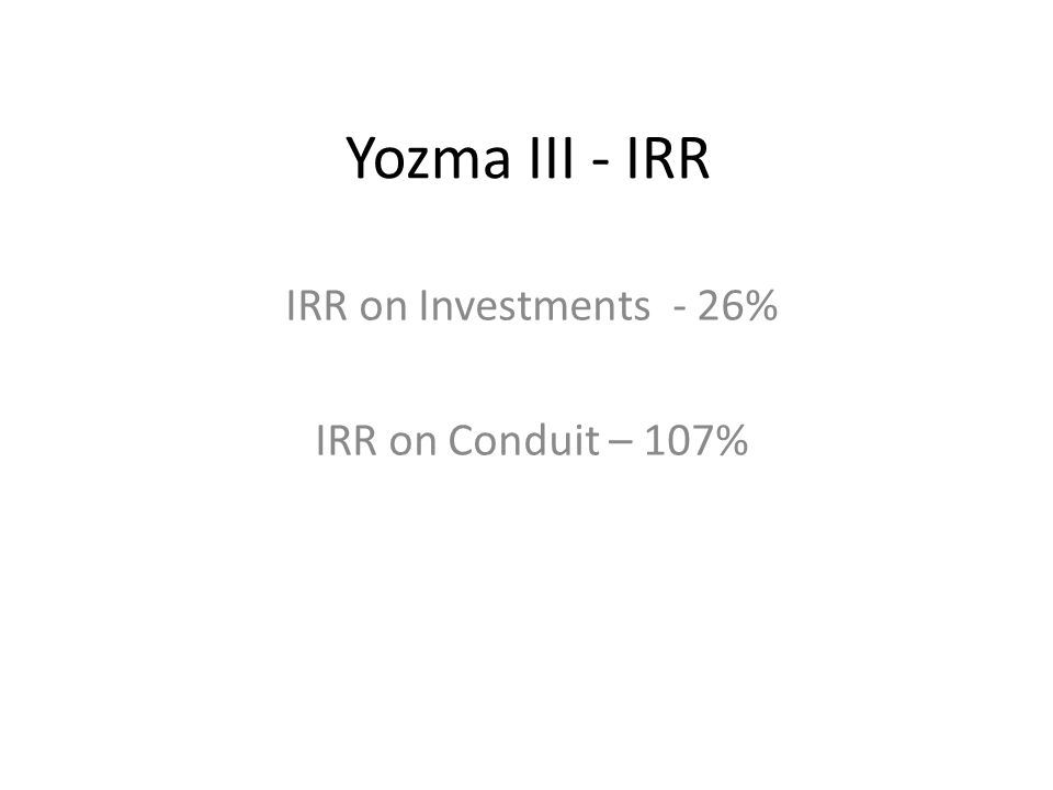 Yozma III - IRR IRR on Investments - 26% IRR on Conduit – 107%
