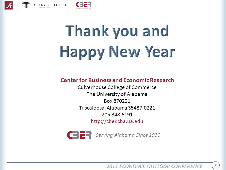 39 Center for Business and Economic Research Culverhouse College of Commerce The University of Alabama Box 870221 Tuscaloosa, Alabama 35487-0221 205.348.6191 http://cber.cba.ua.edu Serving Alabama Since 1930