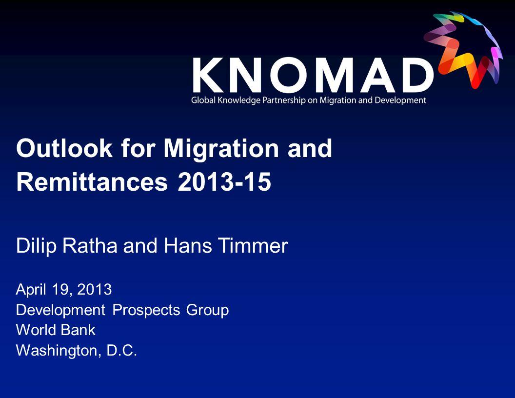 Dilip Ratha and Hans Timmer April 19, 2013 Development Prospects Group World Bank Washington, D.C.
