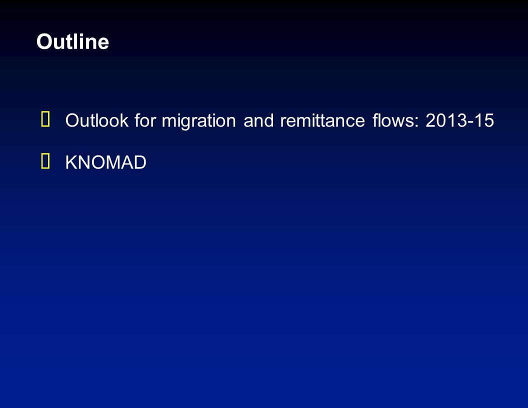 Outline  Outlook for migration and remittance flows: 2013-15  KNOMAD