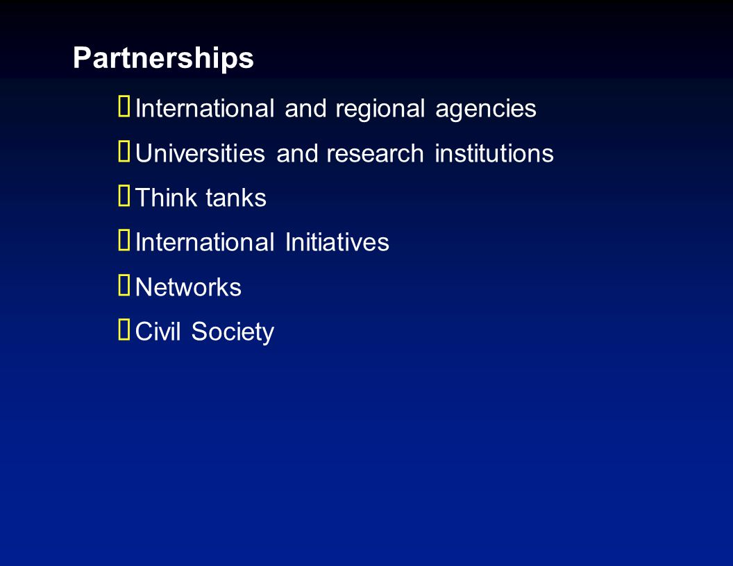 Partnerships  International and regional agencies  Universities and research institutions  Think tanks  International Initiatives  Networks  Civ