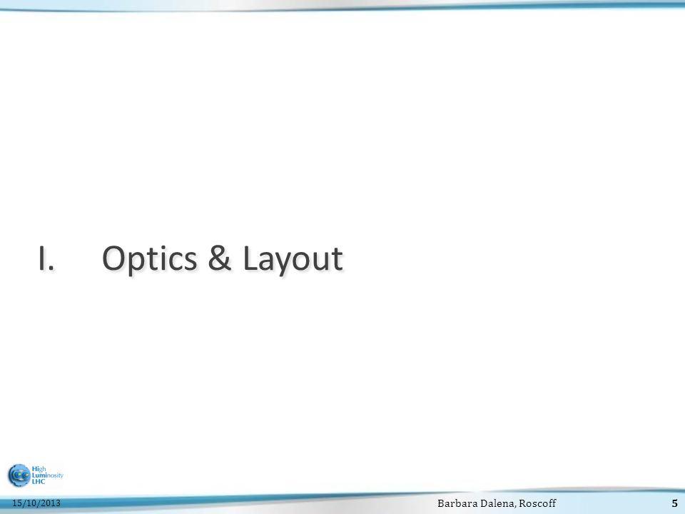 15/10/2013 Barbara Dalena, Roscoff5 I.Optics & Layout