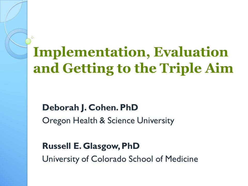 Implementation, Evaluation and Getting to the Triple Aim Deborah J.